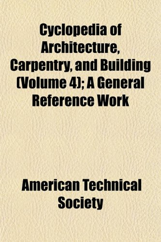 Cyclopedia of Architecture, Carpentry, and Building (Volume: American Technical Society;