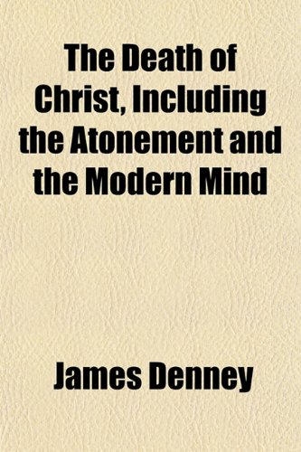 9781152227422: The Death of Christ, Including the Atonement and the Modern Mind