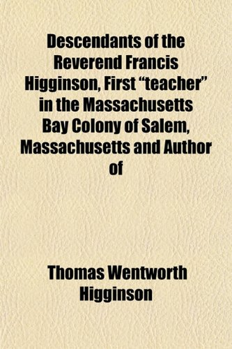 """Descendants of the Reverend Francis Higginson, First """"teacher"""" in the Massachusetts Bay ..."""