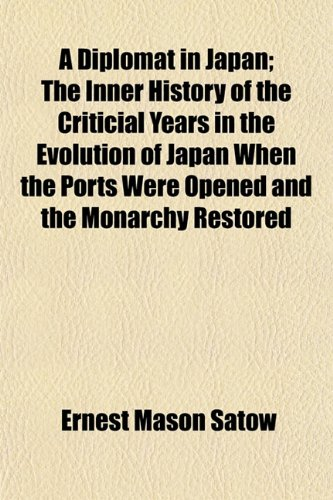 9781152232723: A Diplomat in Japan; The Inner History of the Criticial Years in the Evolution of Japan When the Ports Were Opened and the Monarchy Restored