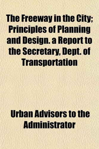 9781152247642: The Freeway in the City; Principles of Planning and Design. a Report to the Secretary, Dept. of Transportation