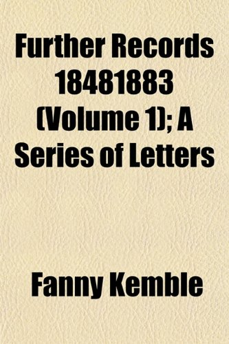 Further Records 18481883 (Volume 1); A Series of Letters (1152254510) by Kemble, Fanny