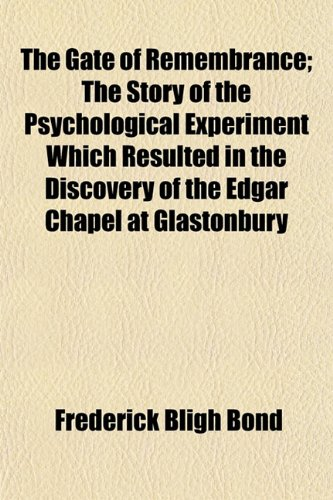 9781152256767: The Gate of Remembrance; The Story of the Psychological Experiment Which Resulted in the Discovery of the Edgar Chapel at Glastonbury