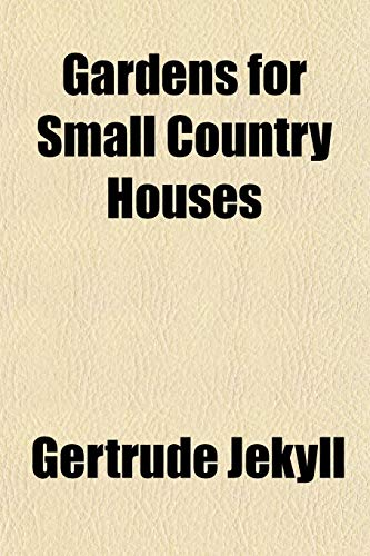 Gardens for Small Country Houses (9781152256897) by Gertrude Jekyll