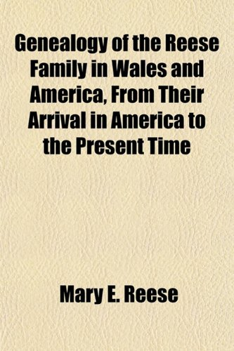 9781152258532: Genealogy of the Reese Family in Wales and America, From Their Arrival in America to the Present Time