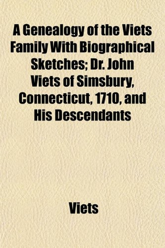 9781152258877: A Genealogy of the Viets Family With Biographical Sketches; Dr. John Viets of Simsbury, Connecticut, 1710, and His Descendants