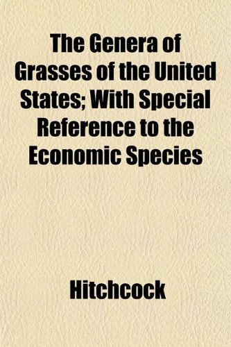 The Genera of Grasses of the United States; With Special Reference to the Economic Species (9781152261990) by Hitchcock
