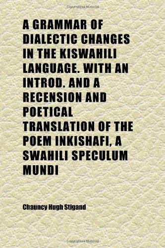 9781152270619: A Grammar of Dialectic Changes in the Kiswahili Language. With an Introd. and a Recension and Poetical Translation of the Poem Inkishafi, a