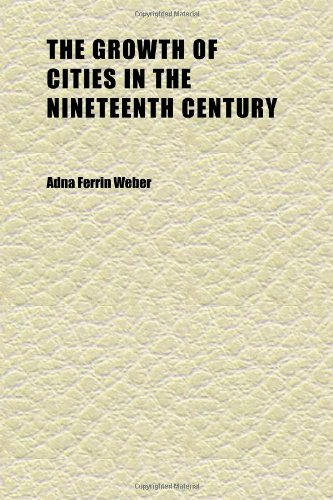 9781152276079: The Growth of Cities in the Nineteenth Century; A Study in Statistics