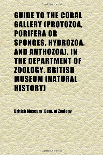 9781152277076: Guide to the Coral Gallery (Protozoa, Porifera or Sponges, Hydrozoa, and Anthozoa), in the Department of Zoology, British Museum (Natural