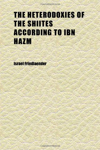 9781152287792: The Heterodoxies of the Shiites According to Ibn Hazm