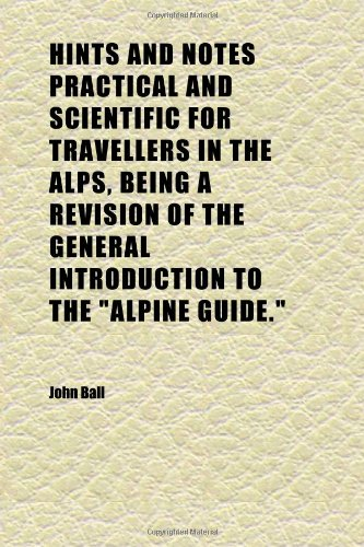 9781152289352: Hints and Notes Practical and Scientific for Travellers in the Alps, Being a Revision of the General Introduction to the