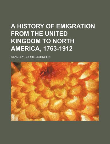 9781152300958: A history of emigration from the United Kingdom to North America, 1763-1912