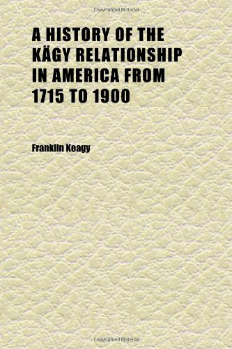 9781152305663: A History of the Kägy Relationship in America From 1715 to 1900