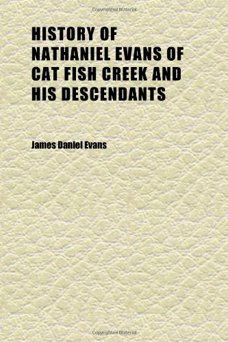 9781152308404: History of Nathaniel Evans of Cat Fish Creek and His Descendants