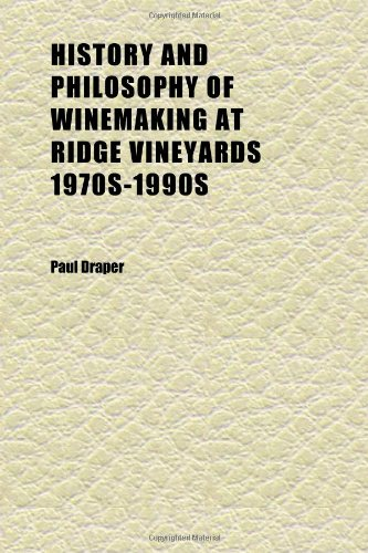 History and Philosophy of Winemaking at Ridge Vineyards 1970s-1990s; Oral History Transcript | 1994 (1152317709) by Draper, Paul