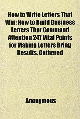 9781152323575: How to Write Letters That Win; How to Build Business Letters That Command Attention 247 Vital Points for Making Letters Bring Results, Gathered