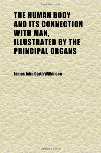 9781152325289: The Human Body and Its Connection With Man, Illustrated by the Principal Organs