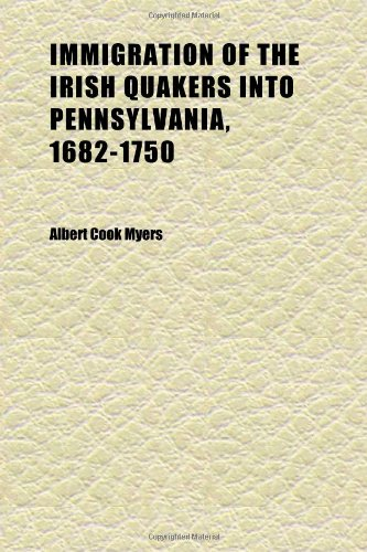 9781152329782: Immigration of the Irish Quakers Into Pennsylvania, 1682-1750; With Their Early History in Ireland