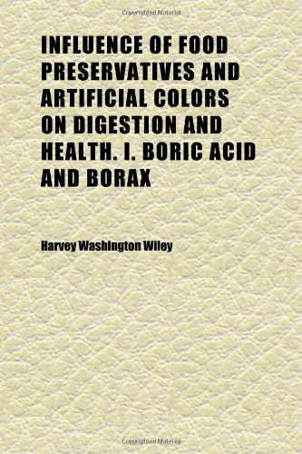 9781152336889: Influence of Food Preservatives and Artificial Colors on Digestion and Health. I. Boric Acid and Borax