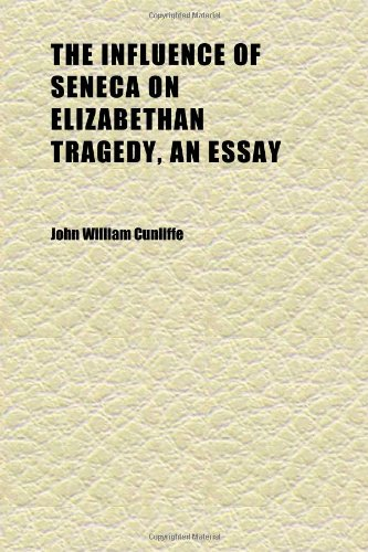 the influence of seneca on elizabethan tragedy an  9781152337527 the influence of seneca on elizabethan tragedy an essay