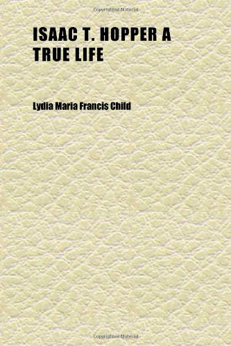 Isaac T. Hopper a True Life (9781152345546) by Lydia Maria Francis Child