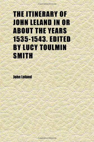 9781152347922: The Itinerary of John Leland in or about the Years 1535-1543. Edited by Lucy Toulmin Smith (Volume 4)