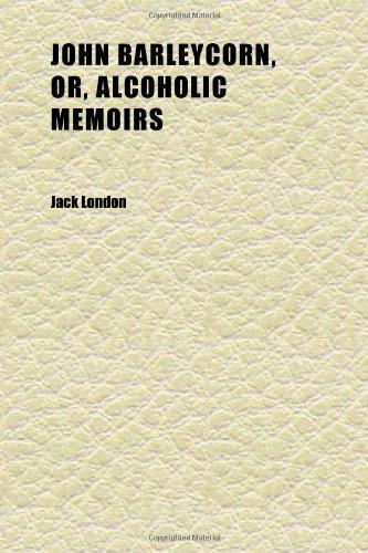 9781152353114: John Barleycorn, Or, Alcoholic Memoirs