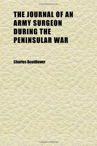 The Journal of an Army Surgeon during the Peninsular War: Charles Boutflower