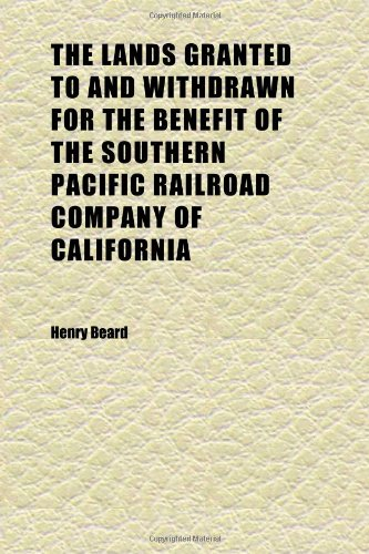 The Lands Granted to and Withdrawn for the Benefit of the Southern Pacific Railroad Company of California (1152364189) by Beard, Henry