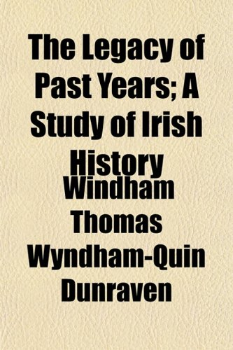 9781152369559: The Legacy of Past Years; A Study of Irish History