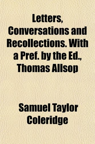 Letters, Conversations and Recollections. With a Pref. by the Ed., Thomas Allsop (9781152372139) by Samuel Taylor Coleridge