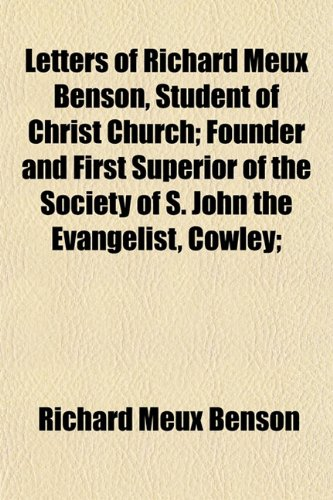 9781152374034: Letters of Richard Meux Benson, Student of Christ Church; Founder and First Superior of the Society of S. John the Evangelist, Cowley;