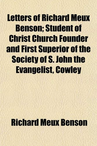 9781152374065: Letters of Richard Meux Benson; Student of Christ Church Founder and First Superior of the Society of S. John the Evangelist, Cowley