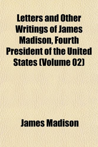 9781152374423: Letters and Other Writings of James Madison, Fourth President of the United States (Volume 02)
