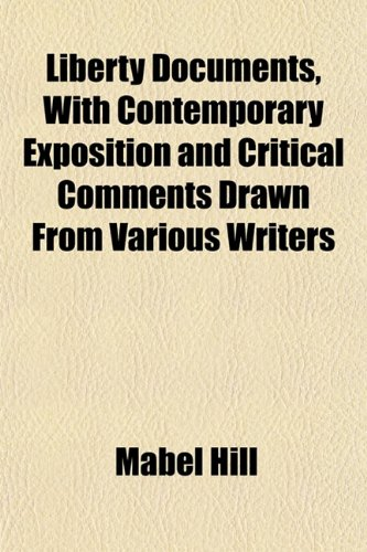 9781152376113: Liberty Documents, With Contemporary Exposition and Critical Comments Drawn From Various Writers