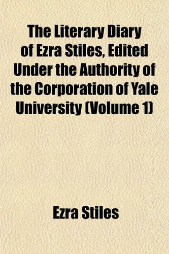 9781152389250: The Literary Diary of Ezra Stiles, Edited Under the Authority of the Corporation of Yale University (Volume 1)