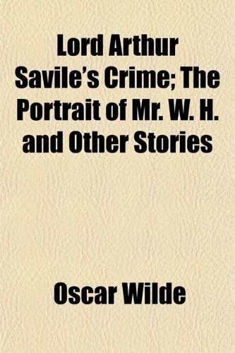 9781152394575: Lord Arthur Savile's Crime; The Portrait of Mr. W. H. and Other Stories