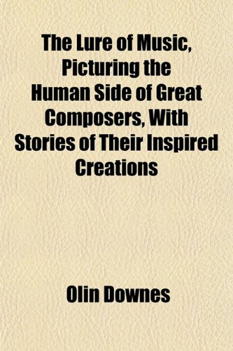 9781152395589: The Lure of Music, Picturing the Human Side of Great Composers, With Stories of Their Inspired Creations