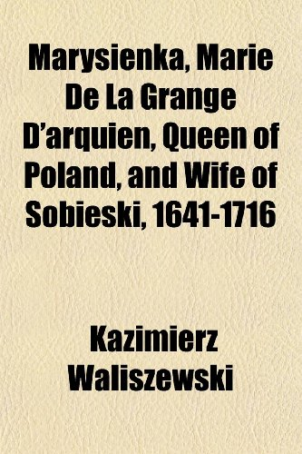 9781152405097: Marysienka, Marie De La Grange D'arquien, Queen of Poland, and Wife of Sobieski, 1641-1716