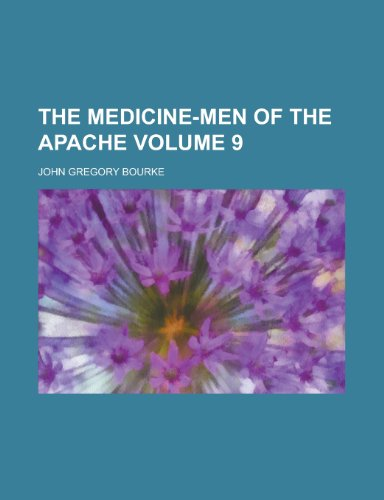 The Medicine-Men of the Apache: John Gregory Bourke