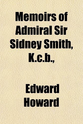 Memoirs of Admiral Sir Sidney Smith, K.c.b., (1152408283) by Edward Howard