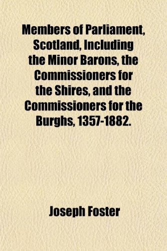 9781152408500: Members of Parliament, Scotland, Including the Minor Barons, the Commissioners for the Shires, and the Commissioners for the Burghs, 1357-1882.