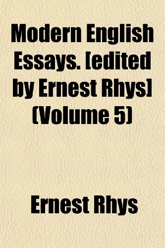Modern English Essays. [edited by Ernest Rhys] (Volume 5) (1152420534) by Ernest Rhys