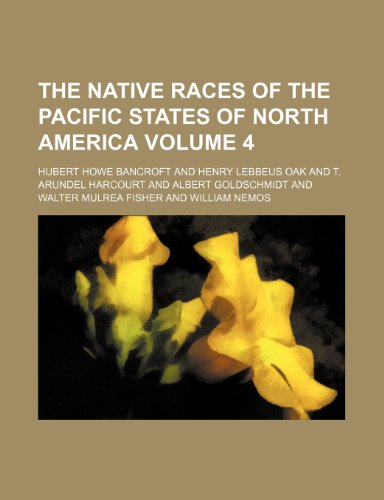 9781152432963: The native races of the Pacific states of North America Volume 4