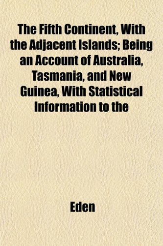 9781152462458: The Fifth Continent, With the Adjacent Islands; Being an Account of Australia, Tasmania, and New Guinea, With Statistical Information to the