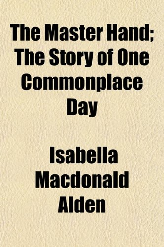 The Master Hand; The Story of One Commonplace Day (1152471058) by Isabella Macdonald Alden