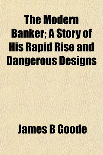 9781152472396: The Modern Banker; A Story of His Rapid Rise and Dangerous Designs