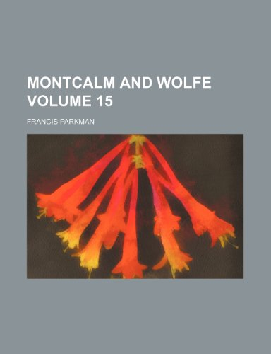 Montcalm and Wolfe Volume 15 (9781152474413) by Francis Parkman