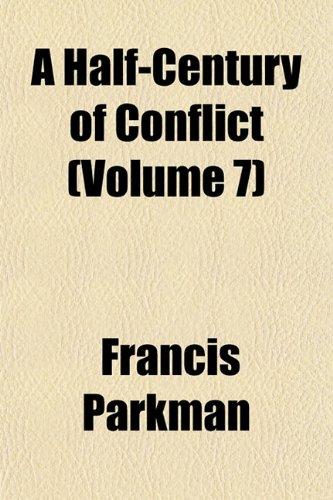 A Half-Century of Conflict (Volume 7) (1152475169) by Francis Parkman